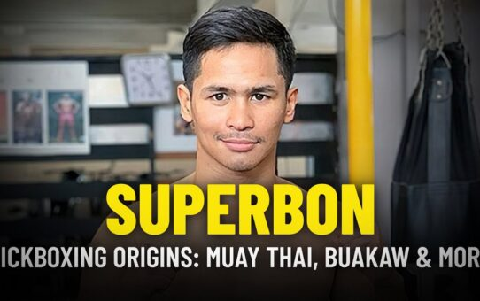 Superbon's Kickboxing Origins: Muay Thai, Buakaw & More