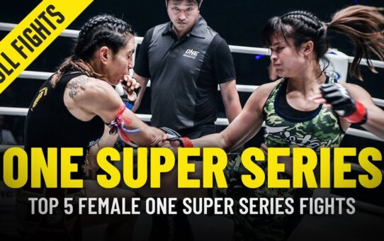 Top 5 Female ONE Super Series Fights
