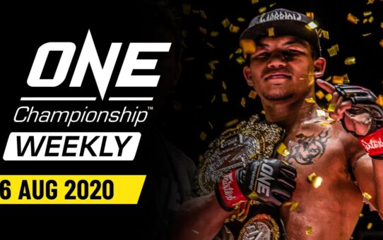 ONE Championship Weekly | 6 August 2020