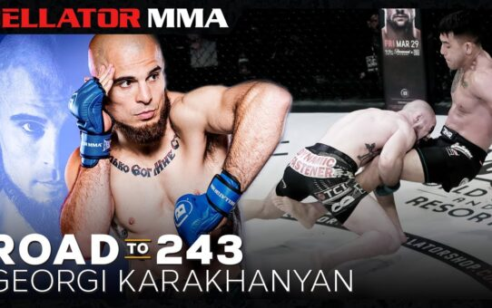 Road to 243: Georgi Karakhanyan | Bellator MMA