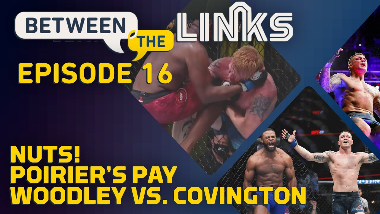 Between the Links, Episode 16: 'Nuts,' Dustin Poirier's Pay, Covington vs. Woodley - MMA Fighting
