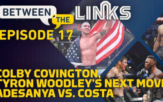 Between the Links, Episode 17: Covington's Stock, Woodley's Next Move, Izzy vs. Costa – MMA Fighting