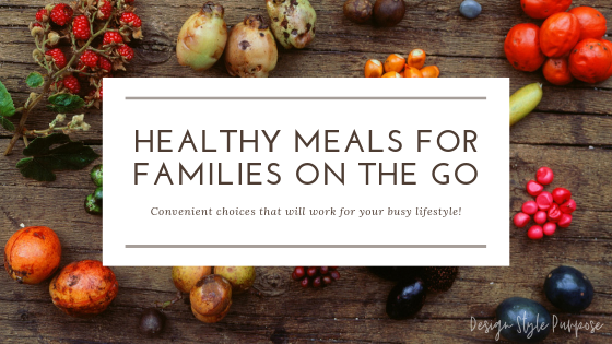 Meals On The Go: Choosing Healthy Choices for Families