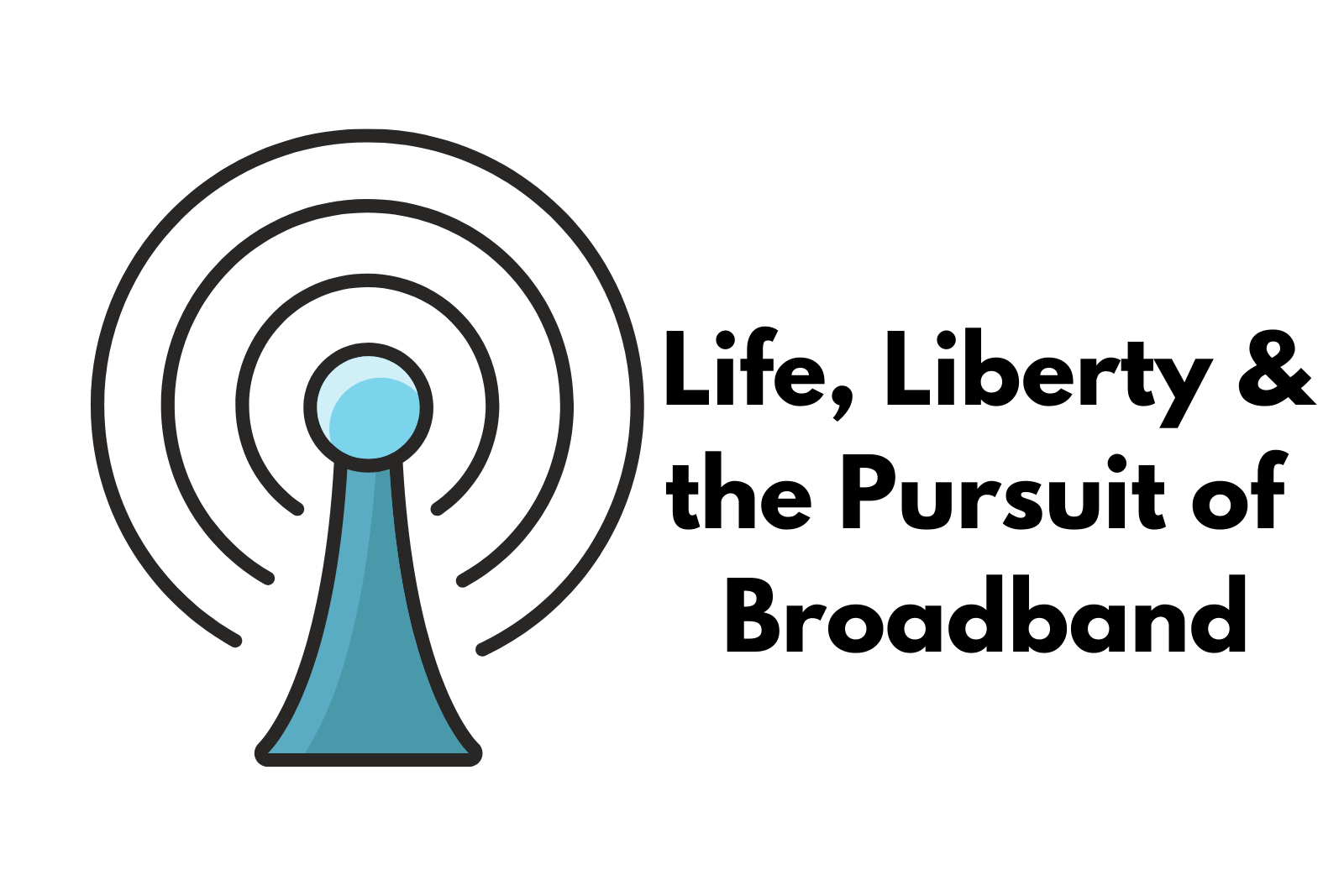 Life, Liberty and the Pursuit of Broadband