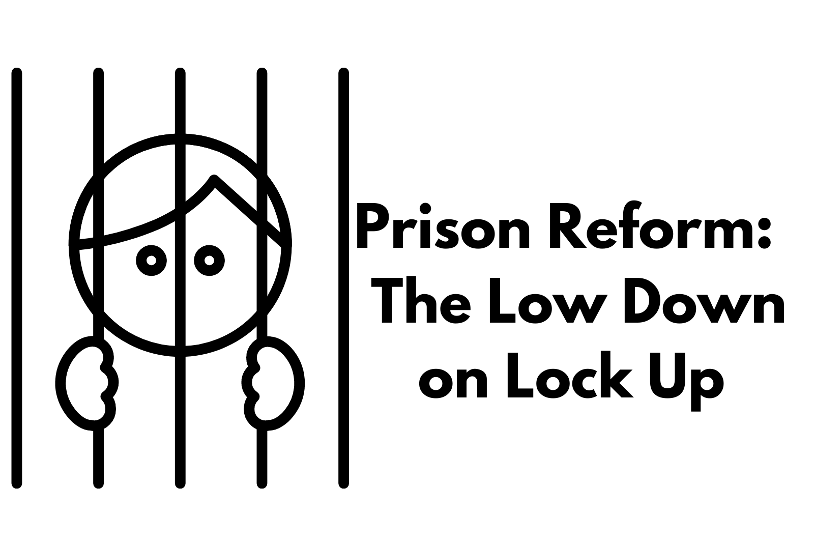 Ep. 14 Prison Reform: The Low Down on Lock Up