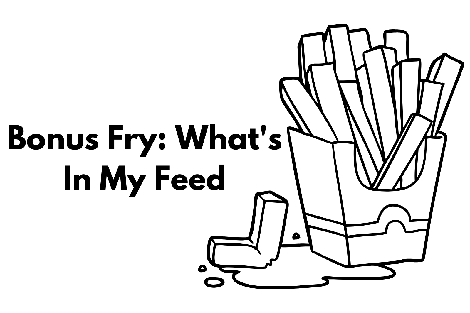Bonus Fry: What's In My Feed
