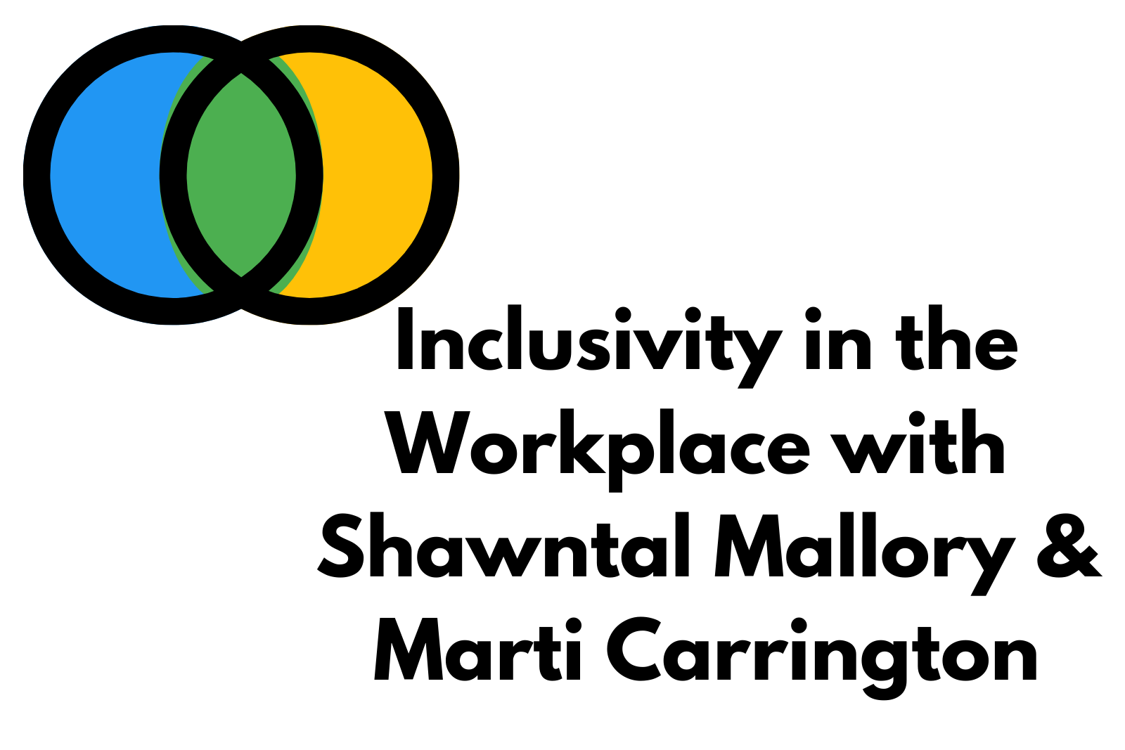 Ep. 26 Inclusivity in the Workplace with Shawntal Mallory and Marti Carrington