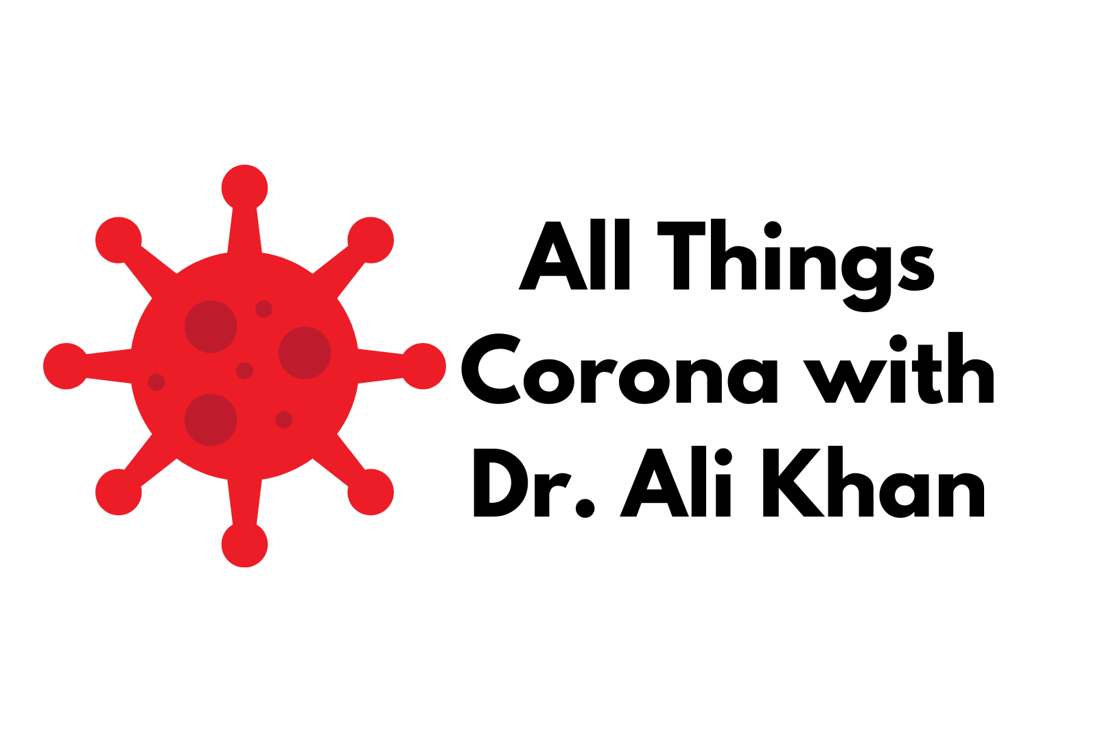 Ep. 38 All Things Corona with Dr. Ali Khan