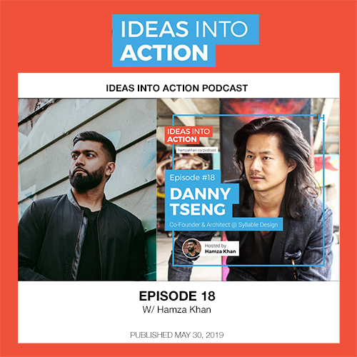 Ideas into Action Podcast w/ Hamza Khan, Danny Tseng