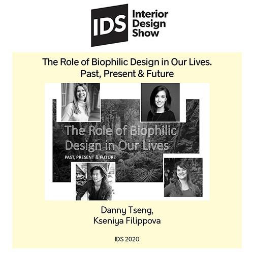 IDS 2020 Presenter: Danny Tseng, Kseniya Filippova, The Role of Biophilic Design in our Lives, Past, Present, & Future