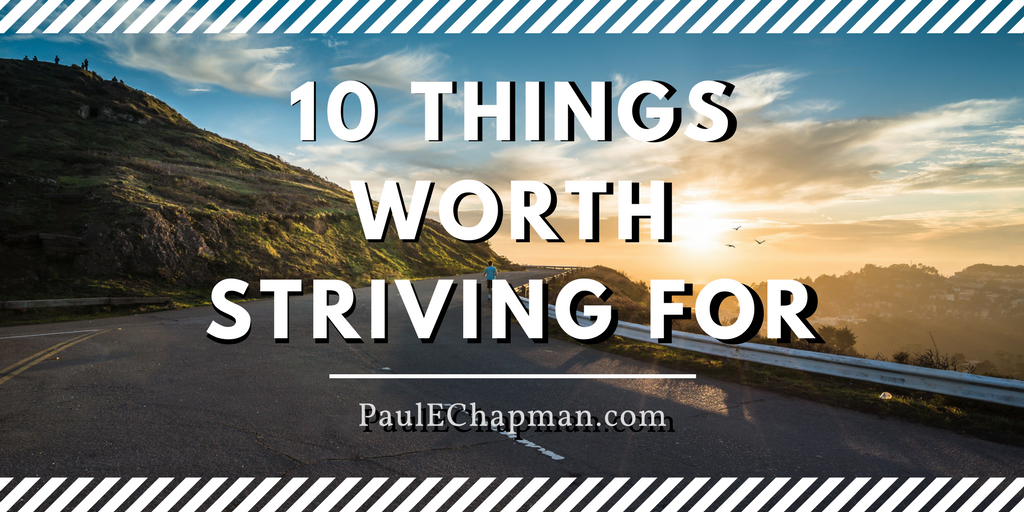 10 Things Worth Striving For