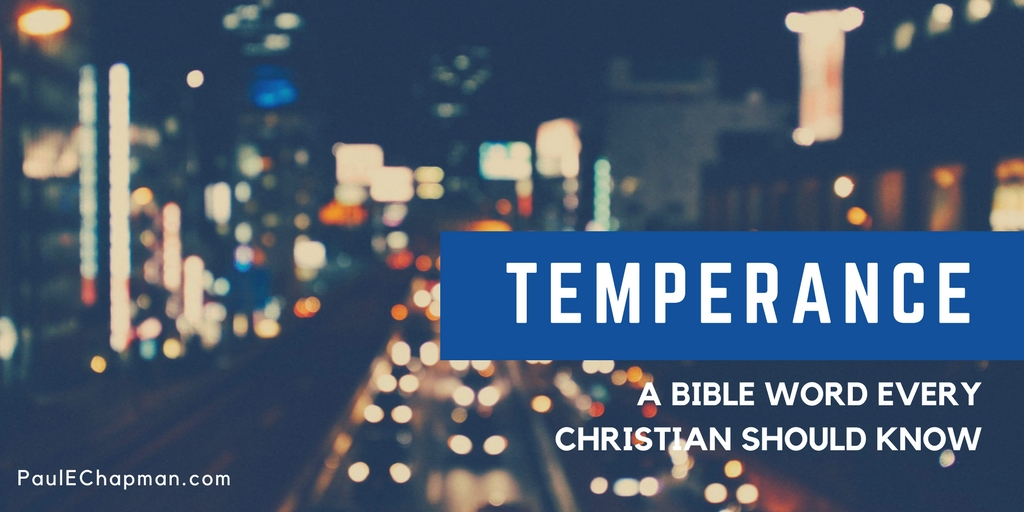 Temperance – A Bible Word Every Christian Needs to Know