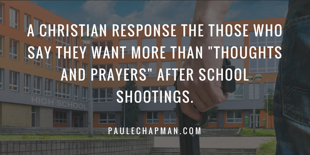 """A Christian response to those who say they want more than """"Thoughts and Prayers"""" after school shootings."""