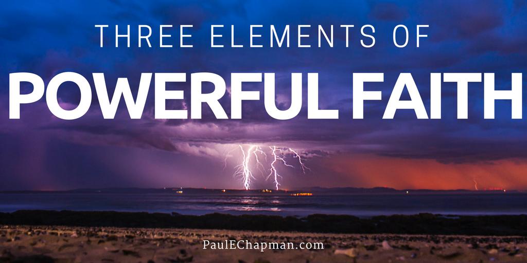 3 Elements of Powerful Faith