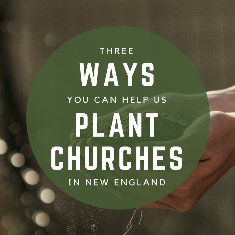 3 Ways You Can Help Us Plant Churches in New England
