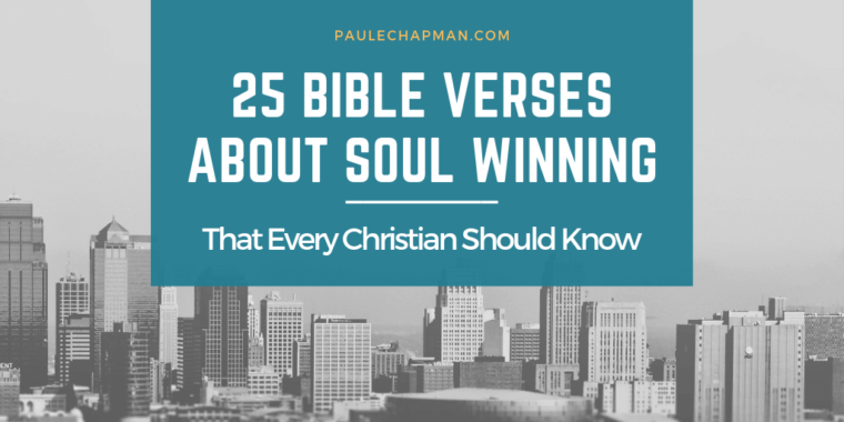 25 Bible Verses on Soul Winning You Need To Know | PaulEChapman com