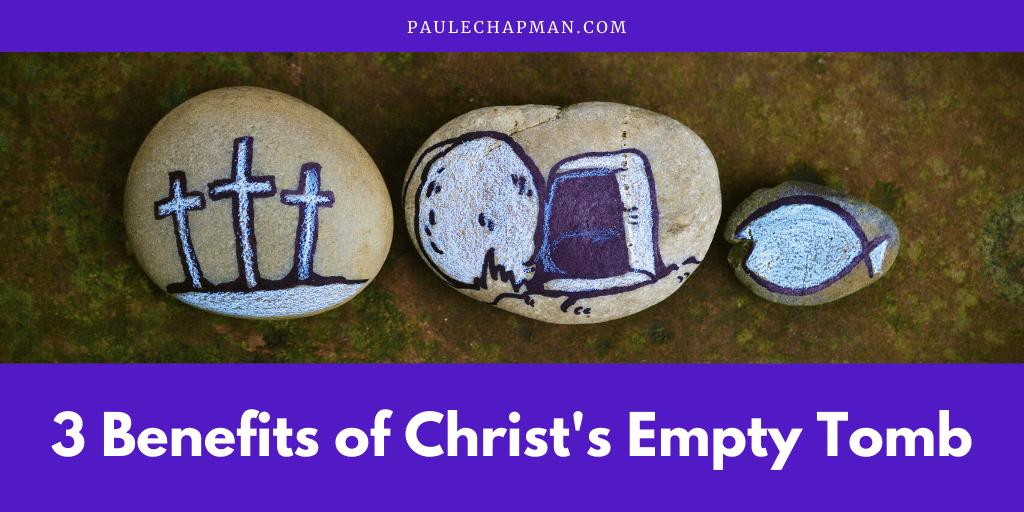 3 Benefits of Christ's Empty Tomb