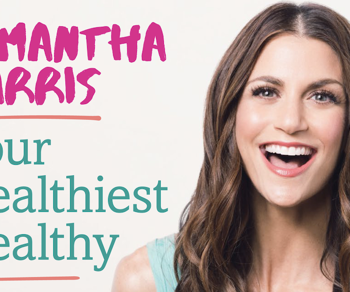 Samantha Harris shares          Healthy Habits!!!