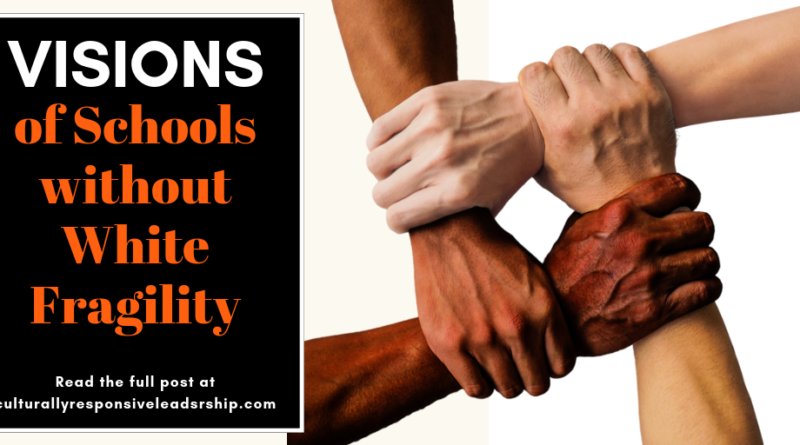 Visions of Schools without White Fragility - Culturally Responsive Leadership