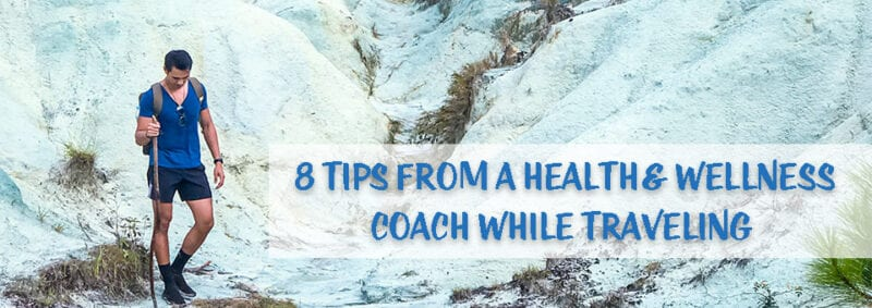 8 Tips from a Health & Wellness Coach While Traveling