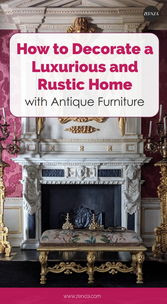 How to Decorate a Luxurious and Rustic Home with Antique Furniture