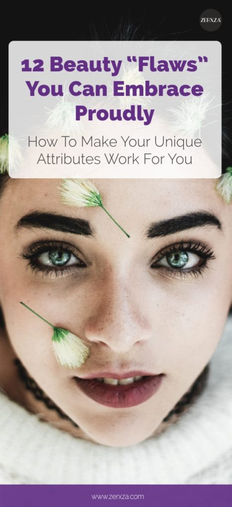 12 Beauty Flaws You Can Embrace Proudly (How to Make Your Unique Attributes Work For You)