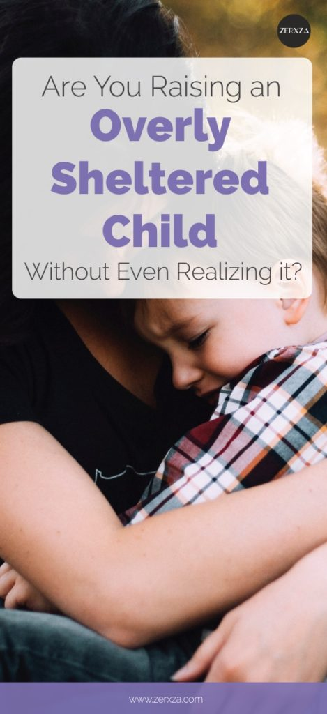 Signs that show you are raising an overly sheltered child (and ruining your child by doing so)