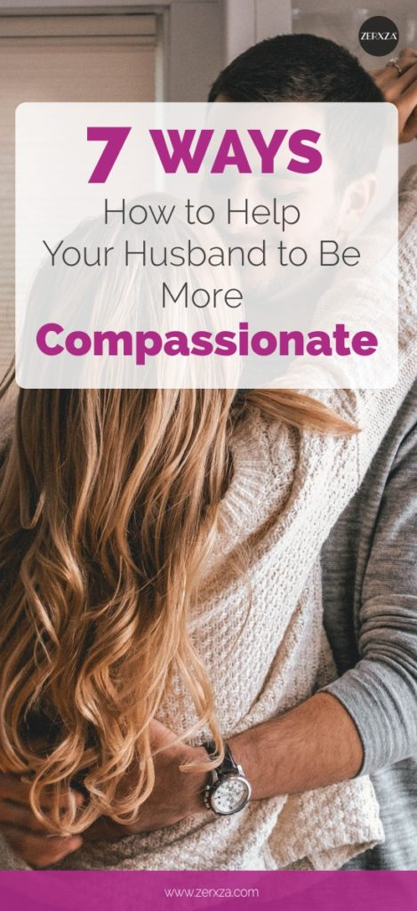7 Ways to Help Your Husband to Be More Compassionate