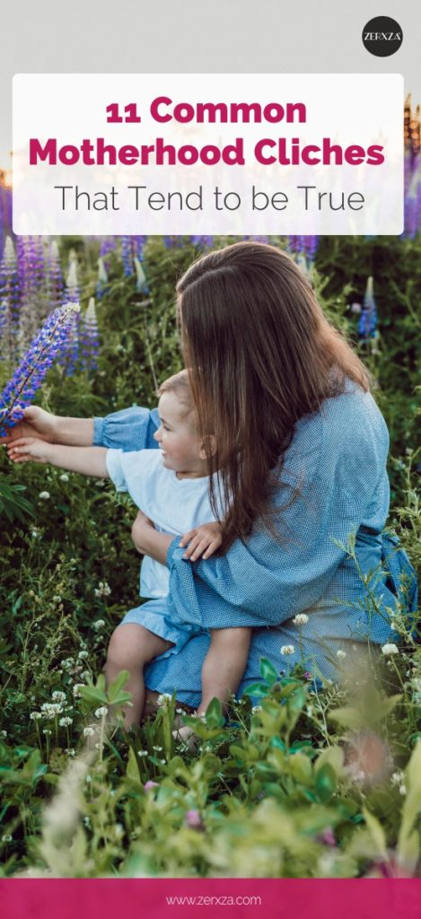 11 Motherhood Cliches That Are Actually Completely True