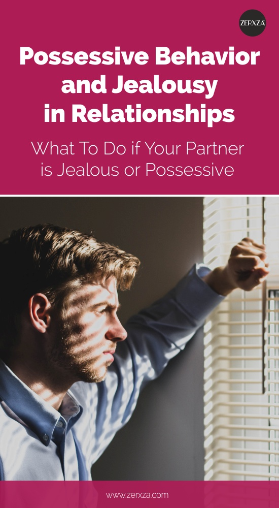 Possessive Behavior and Jealousy in Relationships - What to Do if Your Partner is Possessive