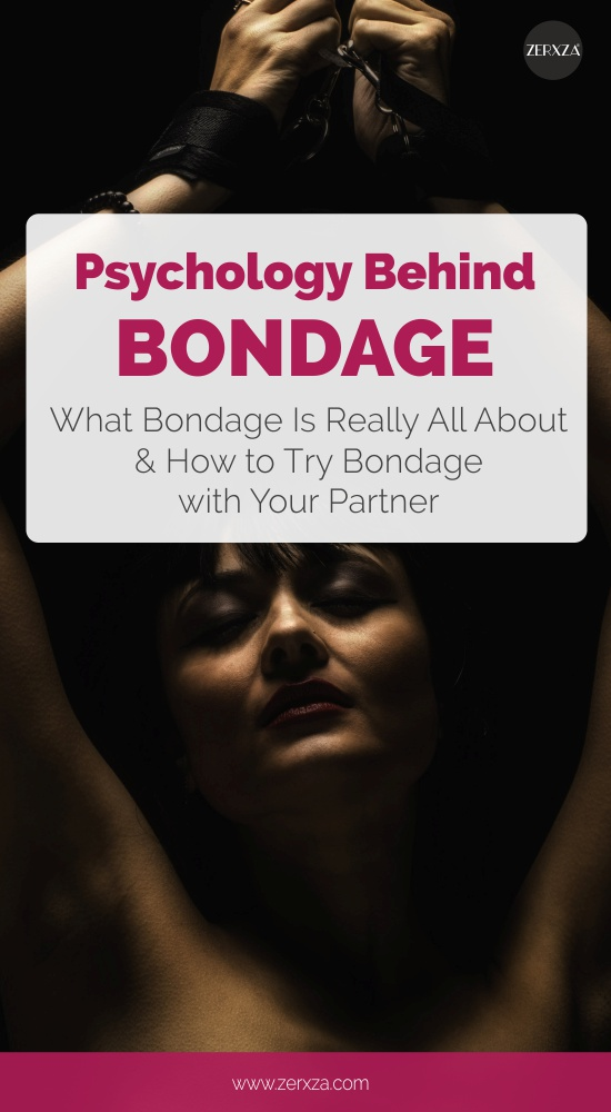 Psychology Behind Bondage - Why Bondage Is So Exciting and How to Explore Bondage with Your Partner