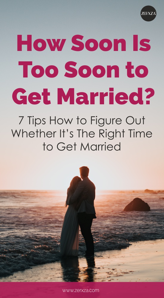 How Soon Is Too Soon to Get Married - 7 Tips How to Figure Out Whether It's The Right Time