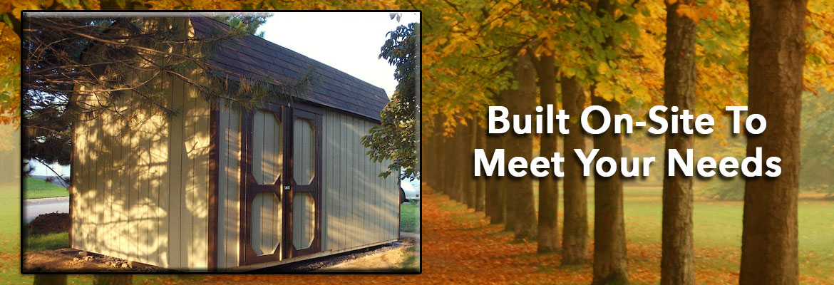 Quaker Sheds are built on-site to meet your needs