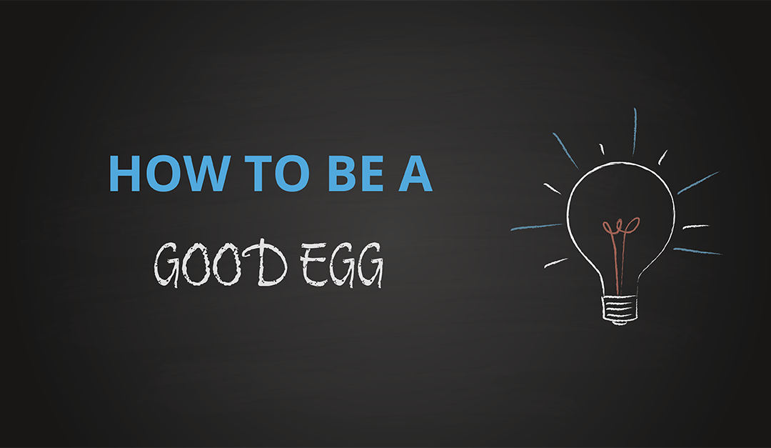 How to be a Good Egg