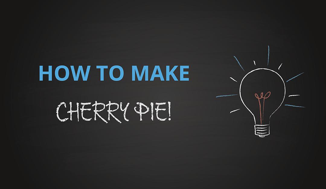 How to Make Cherry Pie!