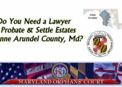 Do you need a lawyer to settle estates in anne arundel county md
