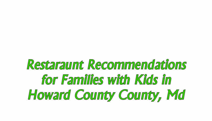 Restaurant Recommendations for Families with Kids in Howard County