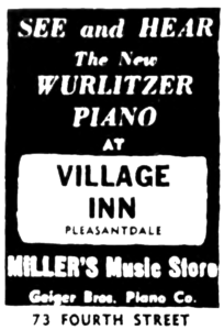 See and hear the new Wurlitzer Piano at Village Inn Pleasantdale Miller's Music Store Geiger Bros. Piano Co. 73 Fourth Street