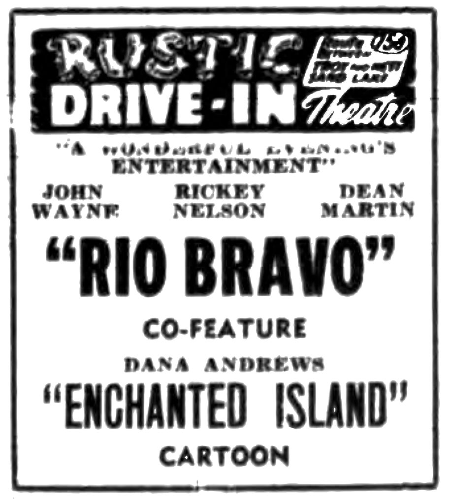 "Rustic Drive-In Theatre Route 150 between Troy and West Sand Lake ""A Wonderful Evening's Entertainment"" John Wayne Rickey Nelson Dean Martin ""Rio Bravo"" co-feature Dana Andrews ""Enchanted Island"" cartoon"