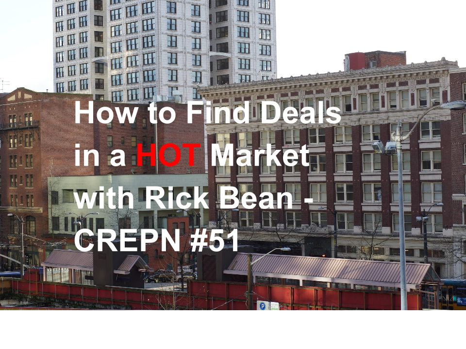 How to Find Deals in a HOT Market with Rick Bean - CREPN #51