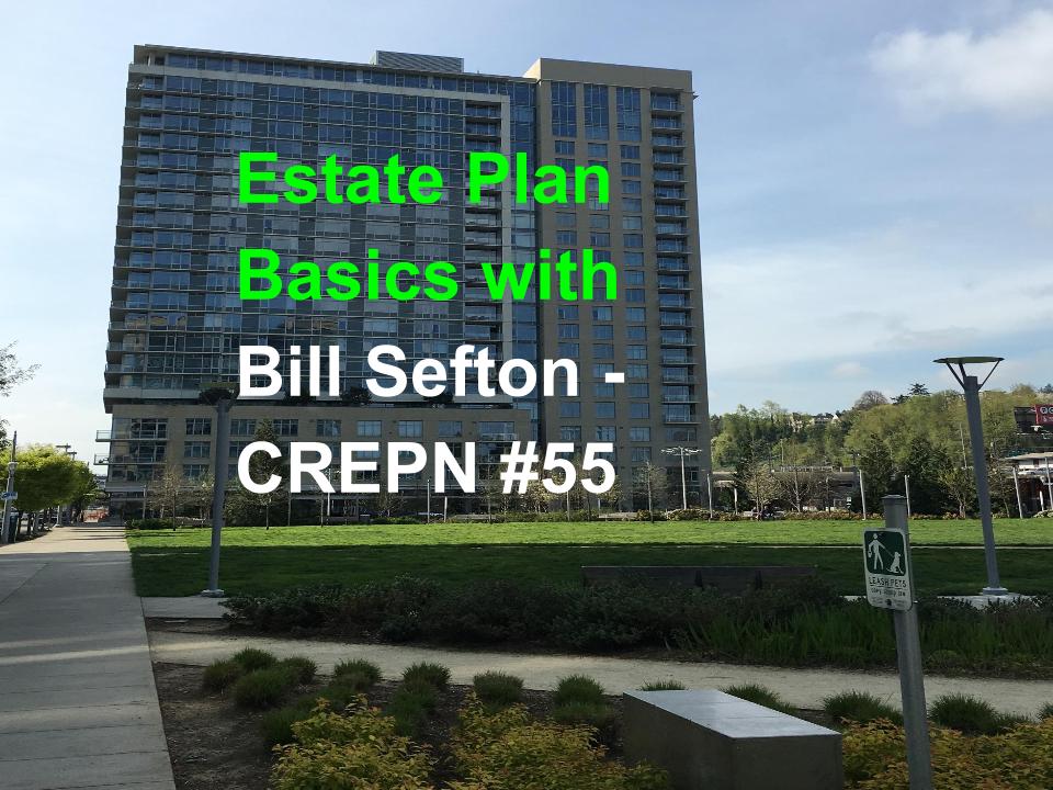 Estate Plan Basics with Bill Sefton - CREPN #55