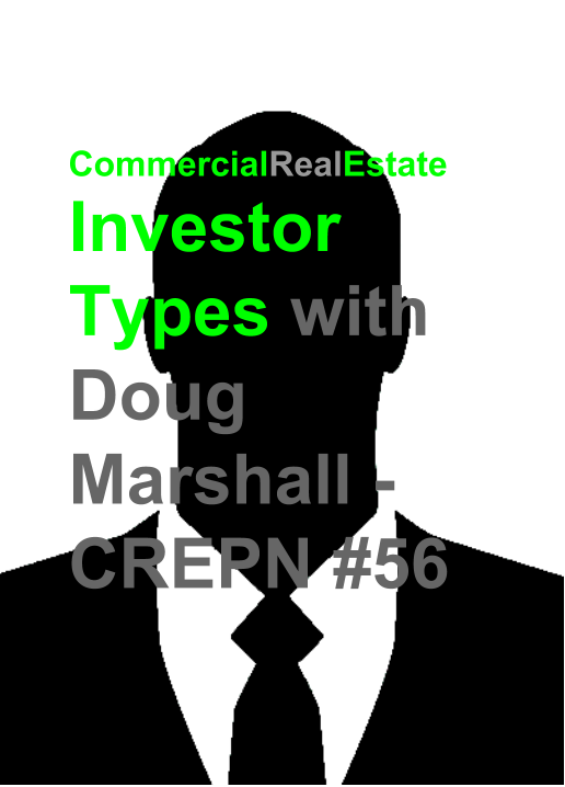 Commercial Real Estate Types with Doug Marshall - CREPN #56