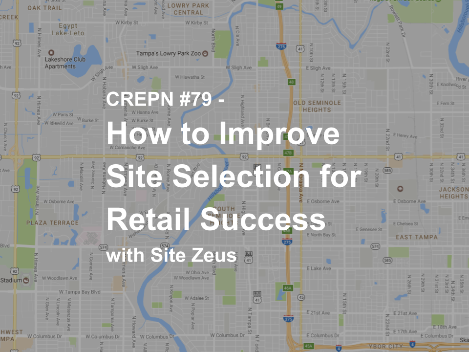 CREPN #79 - How to Improve Site Selection for Retail Success with Site Zeus