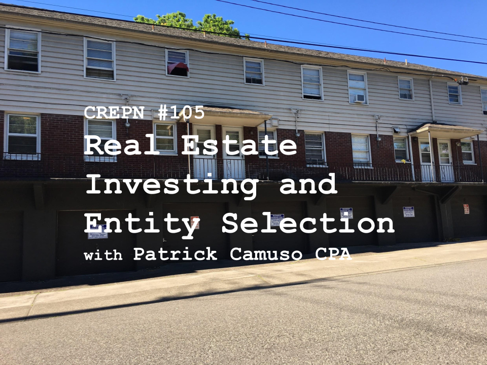 CREPN #105 - Real Estate Investing and Entity Selection with Patrick Camuso CPA