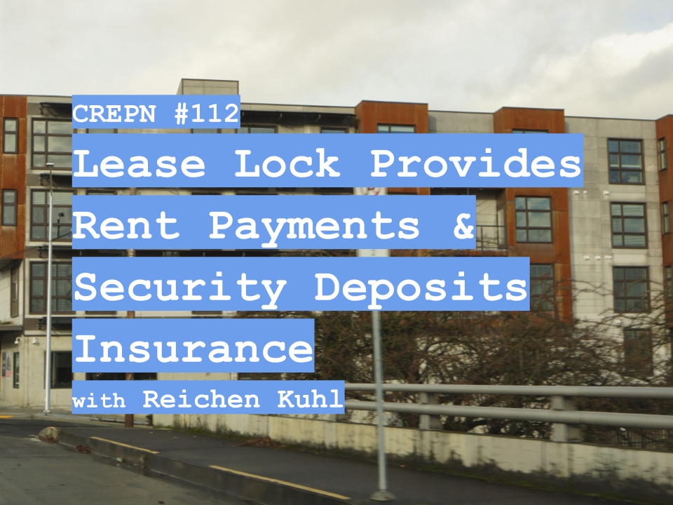 CREPN #112 - Lease Lock Provides Rent Payment & Security Deposit Insurance with Reichen Kuhl