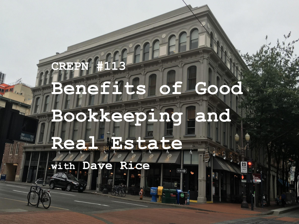 CREPN #113 - Benefits of Good Bookkeeping and Real Estate with Dave Rice