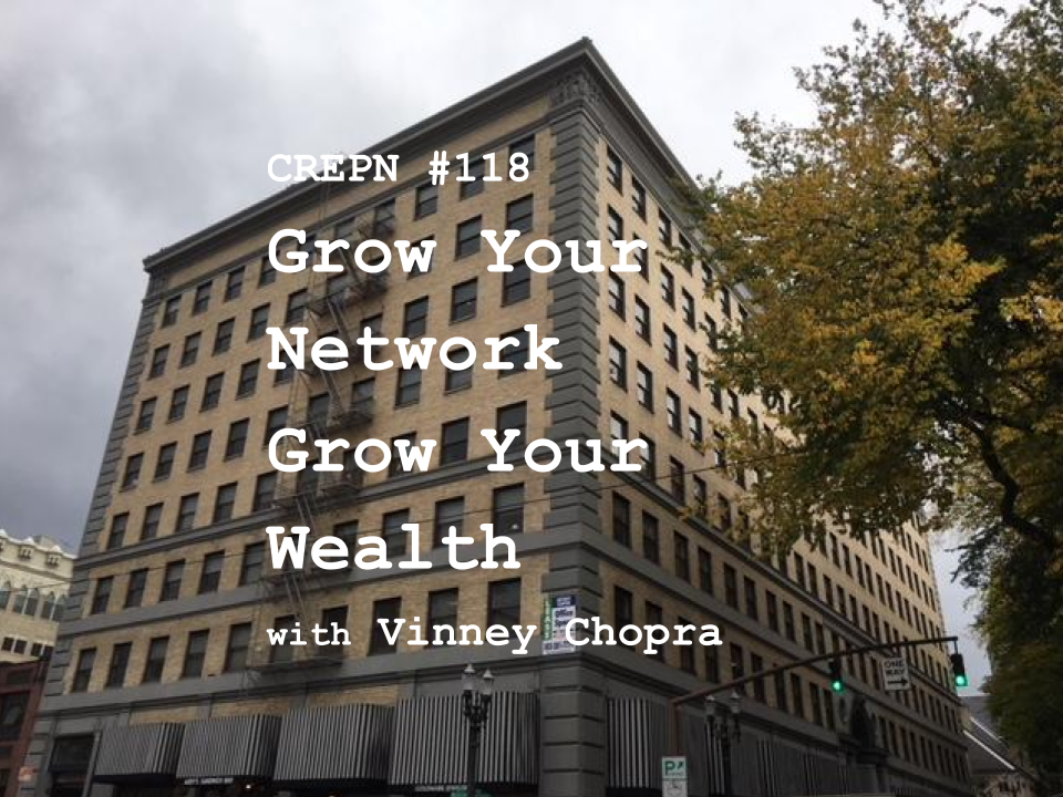 CREPN #118 - Grow Your Network Grow Your Wealth with Vinney Chopra
