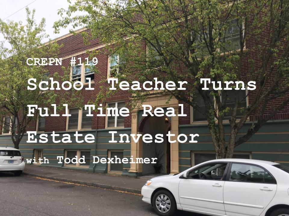 CREPN #119: School Teacher Turns Full Time Real Estate Investor with Todd Dexheimer