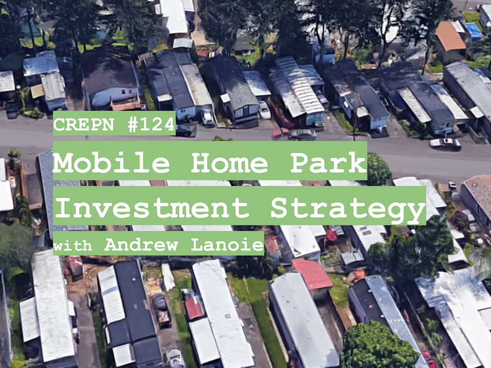CREPN #124 - Mobile Home Park Investment Strategy with Andrew Lanoie