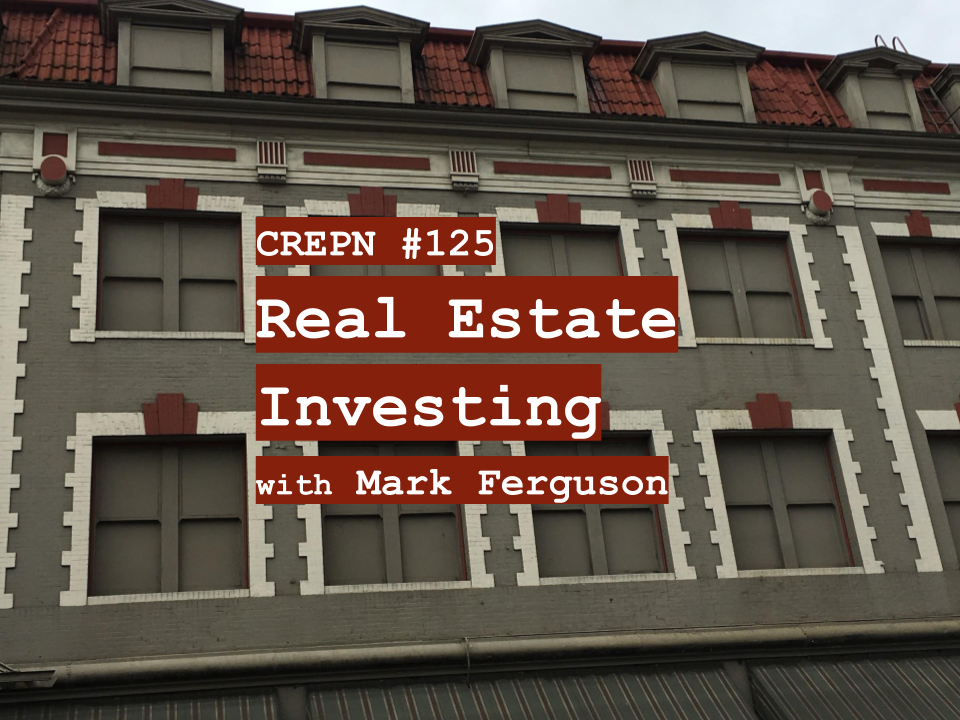 CREPN #125 - Real Estate Investing with Mark Ferguson